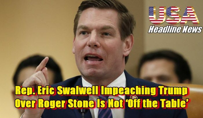 Rep. Eric Swalwell Impeaching Trump Over Roger Stone Is Not 'Off the Table'