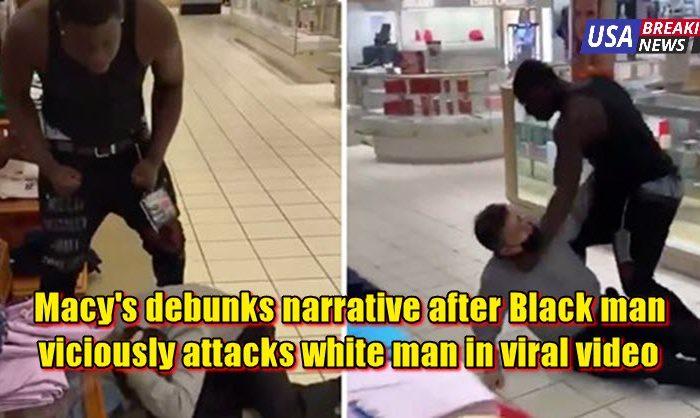 Macy's debunks narrative after Black man viciously attacks white man in viral video