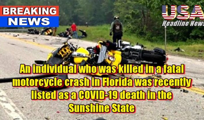 An individual who was killed in a fatal motorcycle crash in Florida was recently listed as a COVID-19 death in the Sunshine State