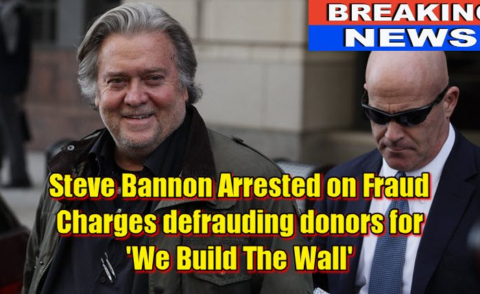 Steve Bannon Arrested on Fraud Charges defrauding donors for 'We Build The Wall'