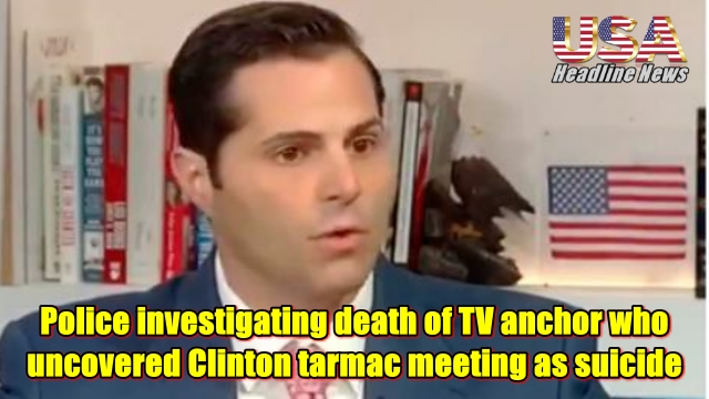 Police investigating death of TV anchor who uncovered Clinton tarmac meeting as suicide