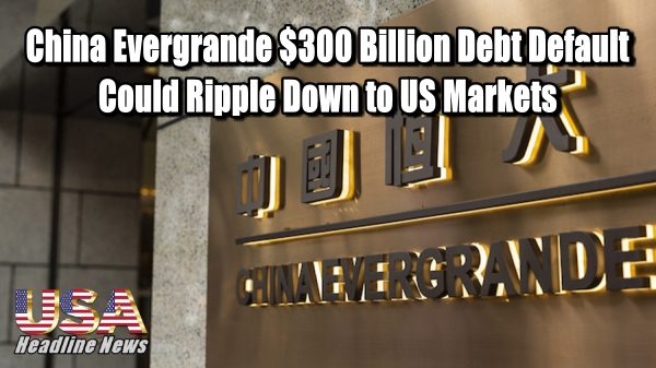 China Evergrande $300 Billion Debt Default Could Ripple Down to US Markets