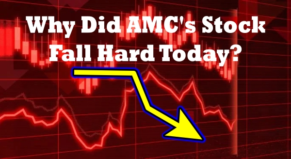 Why Did AMC's Stock Fall Hard Today?